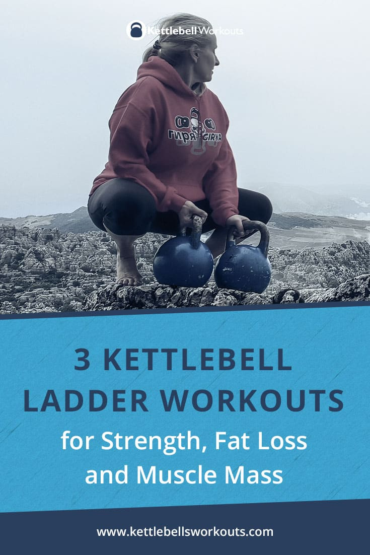 3 Kettlebell Ladder Workouts For Strength Fat Loss Muscle Mass