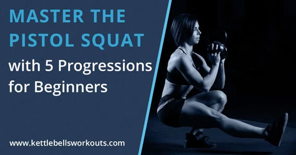 Master the Kettlebell Pistol Squat with 5 Progressions for Beginners