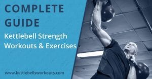 Complete Guide to Kettlebell Strength Workouts and Exercises