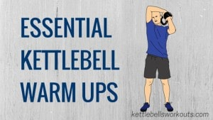 How to Use Kettlebell Warm Up Exercises to Avoid Workout Injury