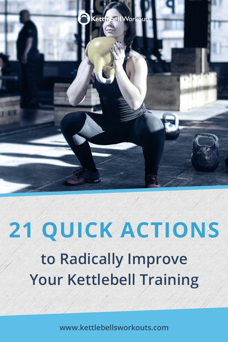 21 Quick Actions to Radically Improve your Kettlebell Training
