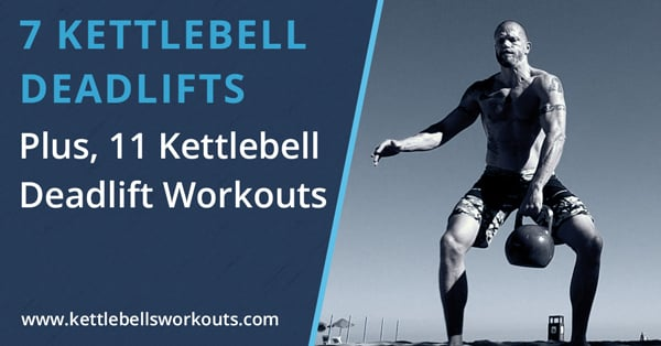 7 Kettlebell Deadlift Variations | Plus 11 Kettlebell Deadlift Workouts
