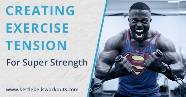 Creating Body Tension in Workouts for Super Strength