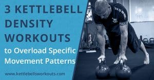 3 Kettlebell Density Workouts for Overloading Specific Movement Patterns