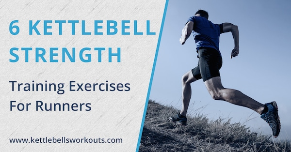 Kettlebell Workout for Runners with 6 Must Know Exercises