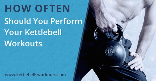 How Often Should You Peform Your Kettlebell Workouts Blog
