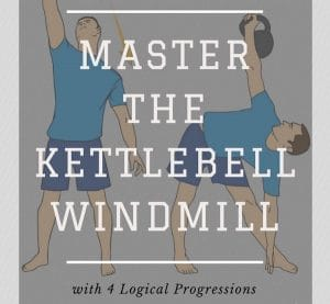Master the Kettlebell Windmill Exercise with 4 Logical Progressions