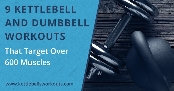 9 Kettlebell and Dumbbell Workouts That Target Over 600 Muscles