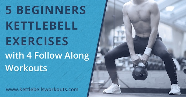 5 Beginners Kettlebell Exercises with 4 Follow Along Workouts