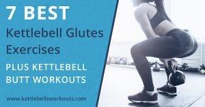 7 Best Kettlebell Glutes Exercises (plus Kettlebell Butt Workouts)