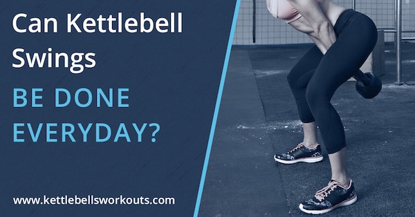 Can Kettlebell Swings Be Done Everyday?