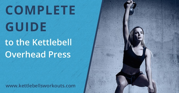 Complete Guide to the Kettlebell Overhead Press