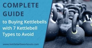 Complete Guide to Buying Kettlebells and 7 Kettlebell Types to Avoid