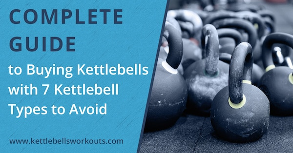 Complete Guide to Buying the Best Kettlebells and 7 Kettlebell Types to Avoid