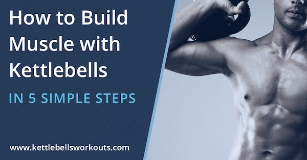 How to Build Muscle with Kettlebells in 5 Simple Steps