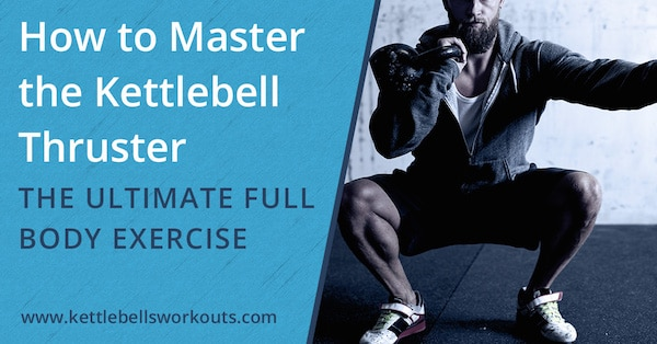 How to Master the Kettlebell Thruster the Ultimate Full Body Exercise