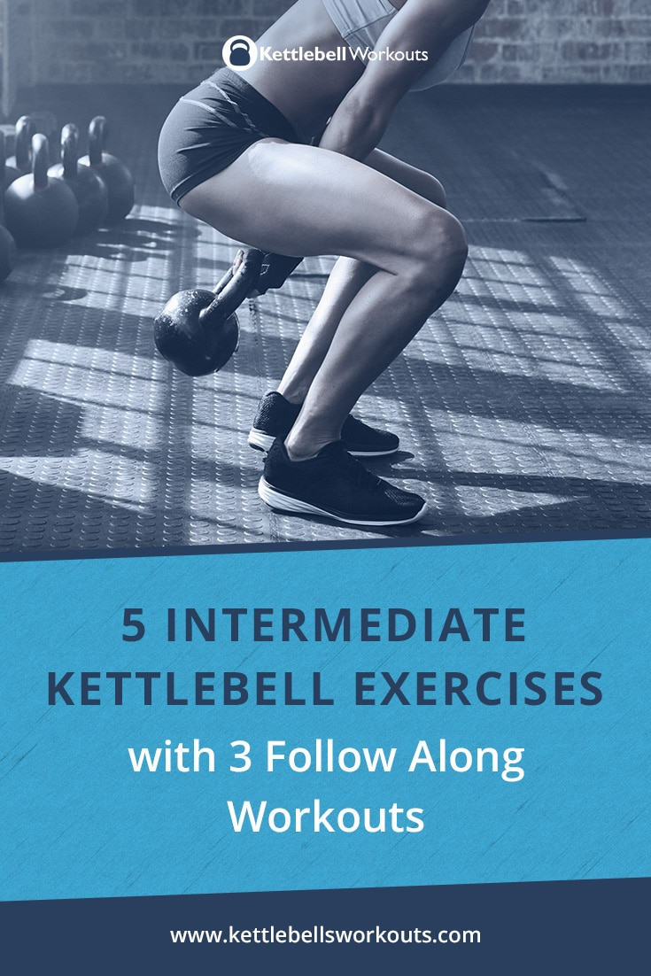 5 Intermediate Kettlebell Exercises with 3 Follow Along Workouts