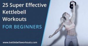 25 Super Effective Kettlebell Workouts for Beginners