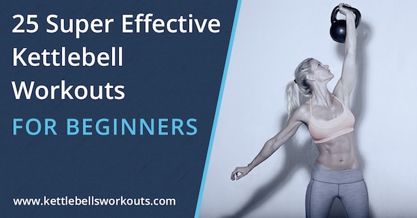 25 Super Effective Kettlebell Workouts for Beginners