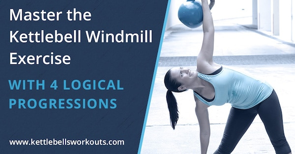 Master the Kettlebell Windmill Exercise with 4 Logical Progressions blog