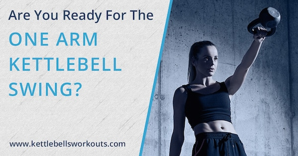 Are You Ready For The One Arm Kettlebell Swing?