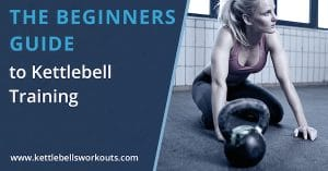 The Beginners Guide to Kettlebell Training
