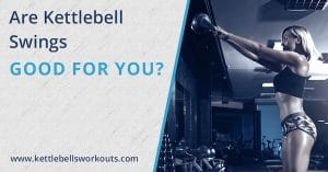 Are Kettlebell Swings Good for You blog