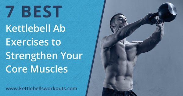7 Best Kettlebell Exercises for Abs and Kettlebell Core Workout