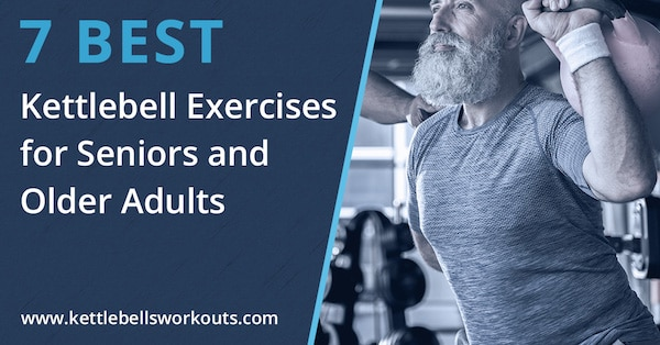 7 Best Kettlebell Exercises for Seniors and Older Adults