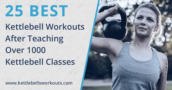 25 Best Kettlebell Workout Routines After Teaching Over 1000 Kettlebell Classes