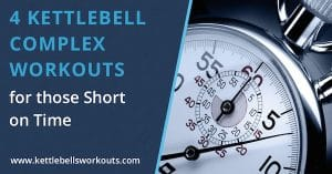 4 Kettlebell Complex Workouts for those Short on Time blog