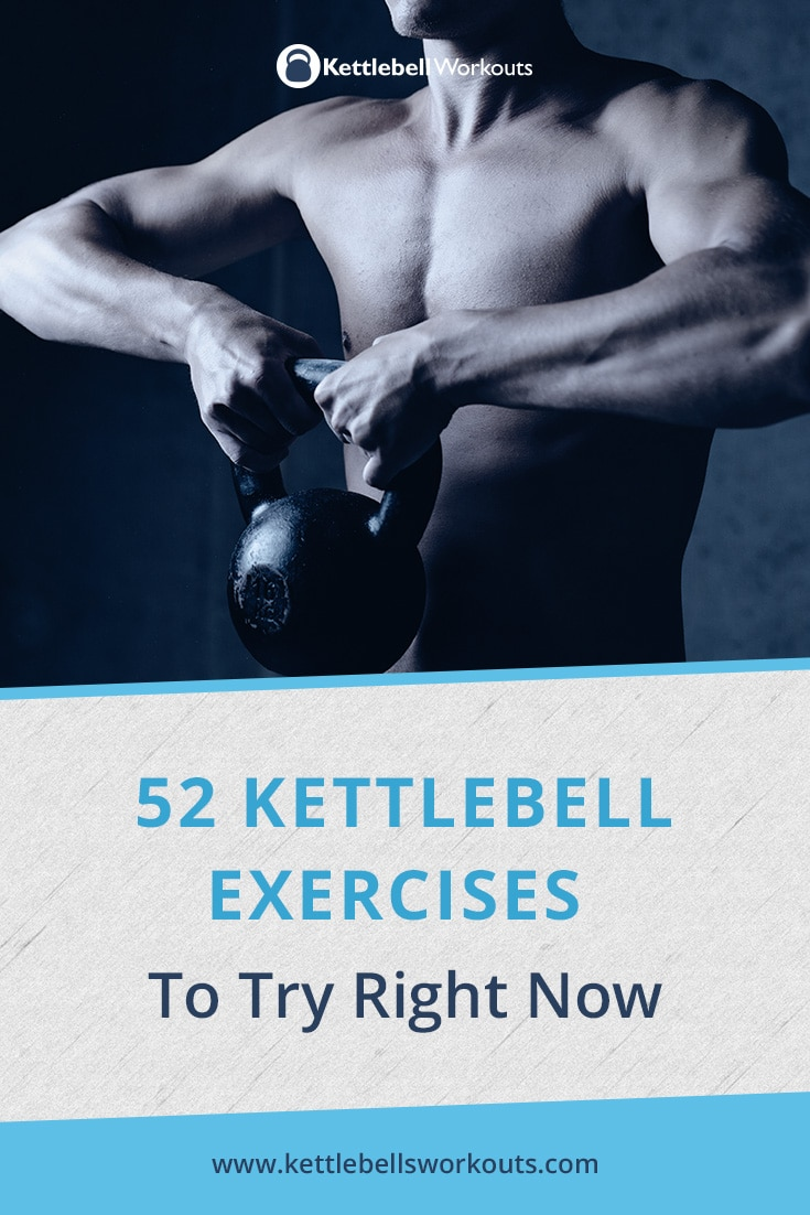 52 Kettlebell Exercises with Videos (No 7 is the ultimate