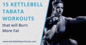 15 Kettlebell Tabata Workouts that will Burn More Fat