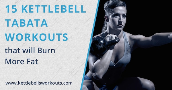 15 Kettlebell HIIT Tabata Workouts that will Burn More Fat