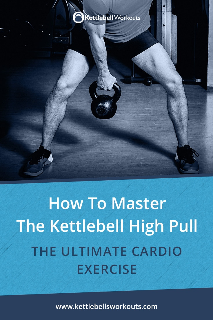 How To Master The Kettlebell High Pull - The Ultimate Cardio Exercise