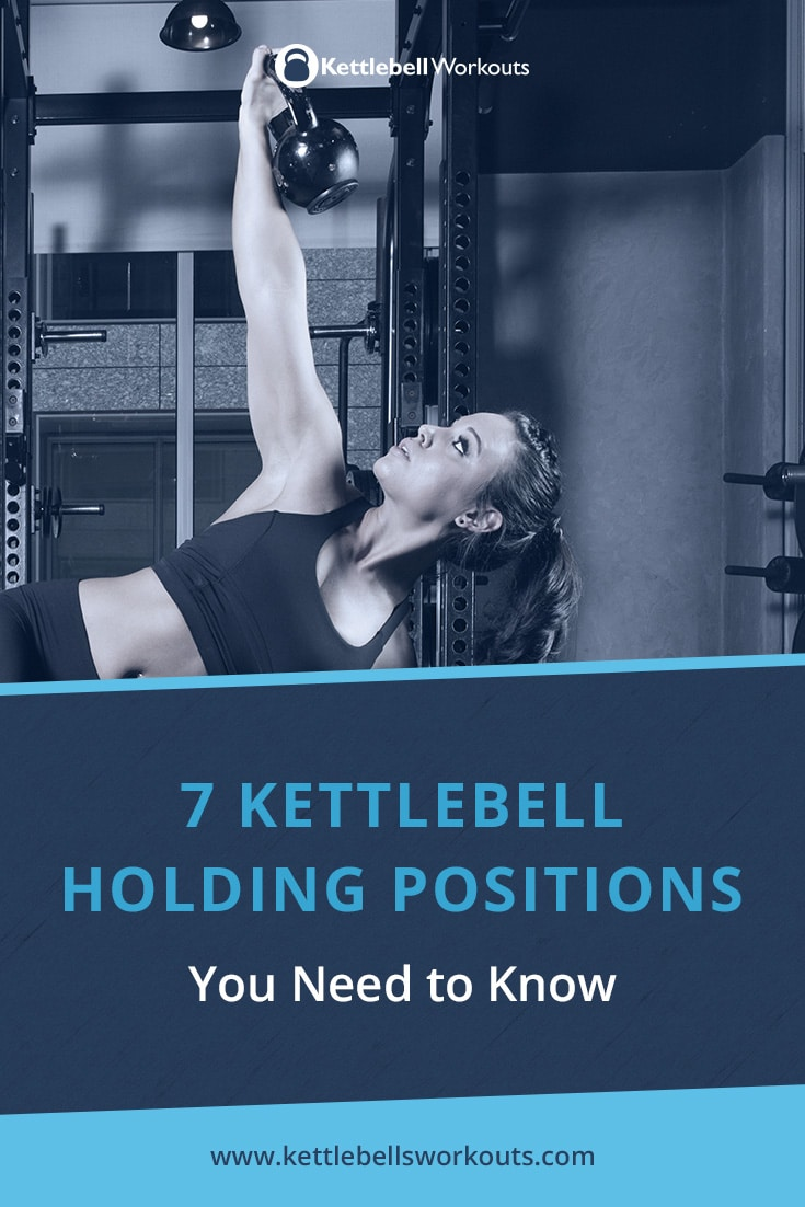 7 Kettlebell Holding Positions You Need to Know