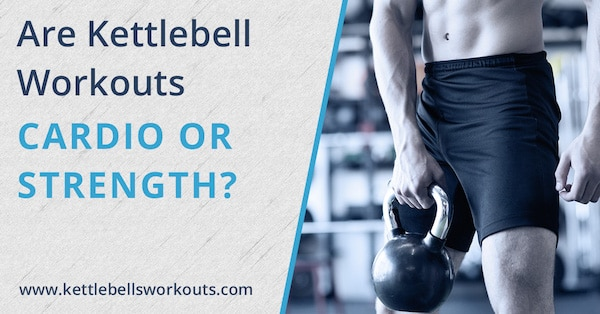Are Kettlebell Workouts Cardio or Strength?