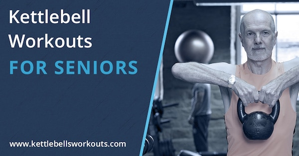 Kettlebell Workouts for Seniors and Older Adults