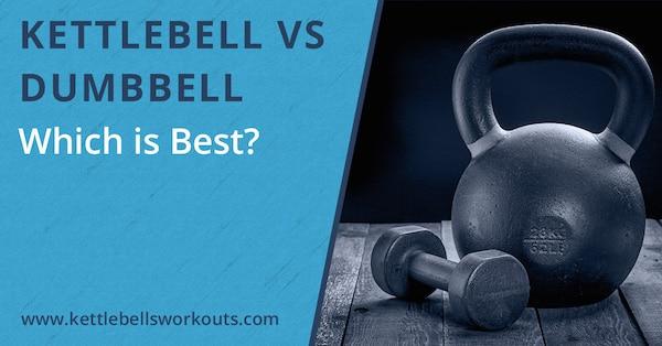 Kettlebell vs. Dumbbell: Which is Best?