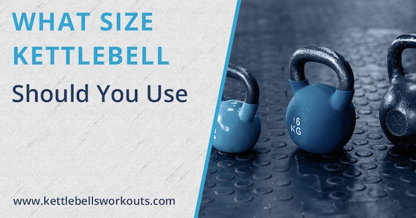 What Size Kettlebell Weights Should You Use