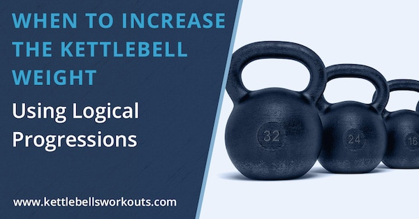 When to Increase the Kettlebell Weight Using Logical Progressions