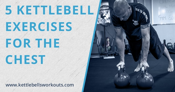 5 kettlebell exercises for the chest Blog