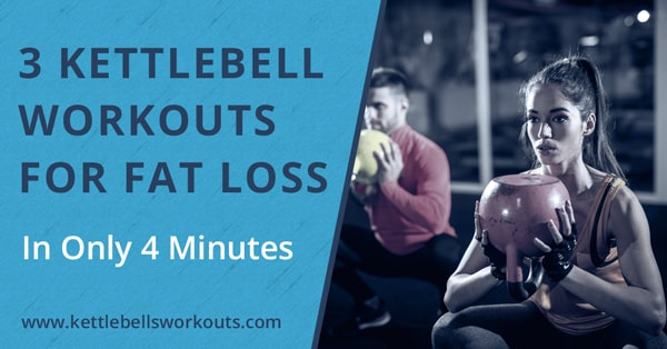 3 Kettlebell Workouts for Fat Loss in Only 4 Minutes
