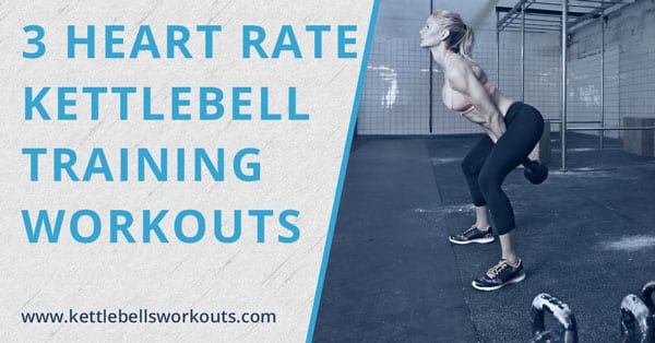 3 Heart Rate Kettlebell Training Workouts