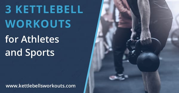 3 Kettlebell Workouts for Athletes and Sports