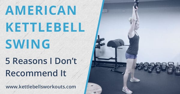 Why I Don't Recommend the American Kettlebell Swing
