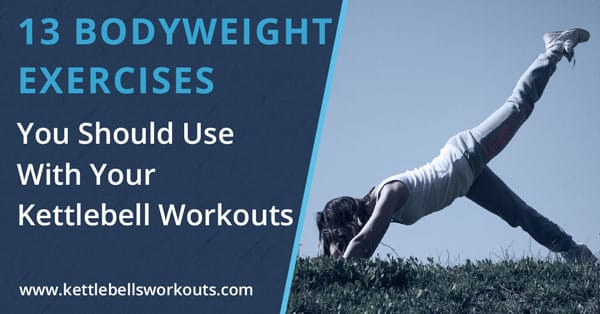 13 Bodyweight Exercises You Should Use With Your Kettlebell Workouts