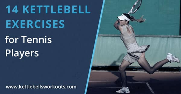 14 Best Exercises for Tennis Players Using Kettlebells