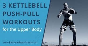 kettlebell push pull workouts for the upper body blog