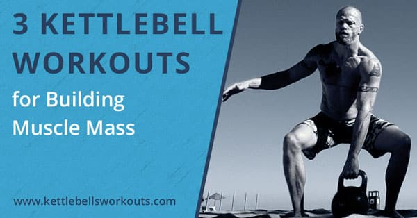 3 Kettlebell Workouts for Mass | Add Muscle Fast